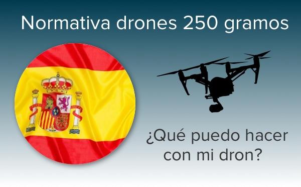 normativa españa drones 250 gramos